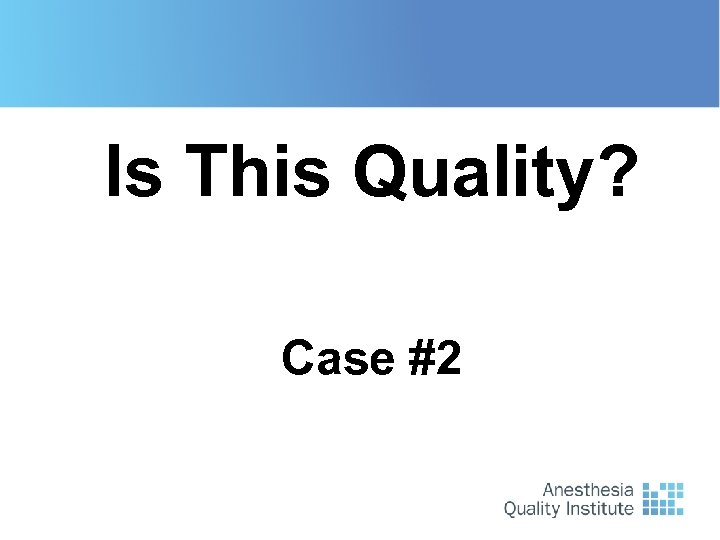 Case #1 Is This Quality? Case #2