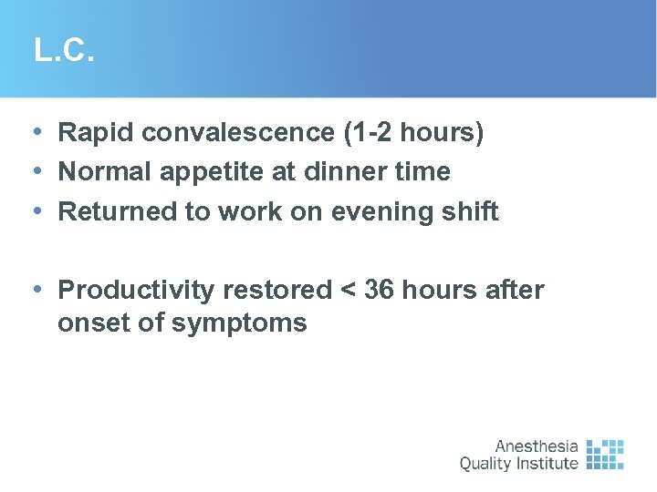 L. C. • Rapid convalescence (1 -2 hours) • Normal appetite at dinner time