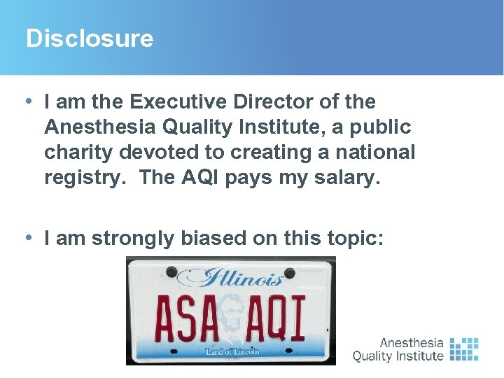 Disclosure • I am the Executive Director of the Anesthesia Quality Institute, a public