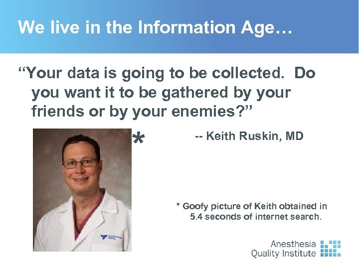 "We live in the Information Age… ""Your data is going to be collected. Do"