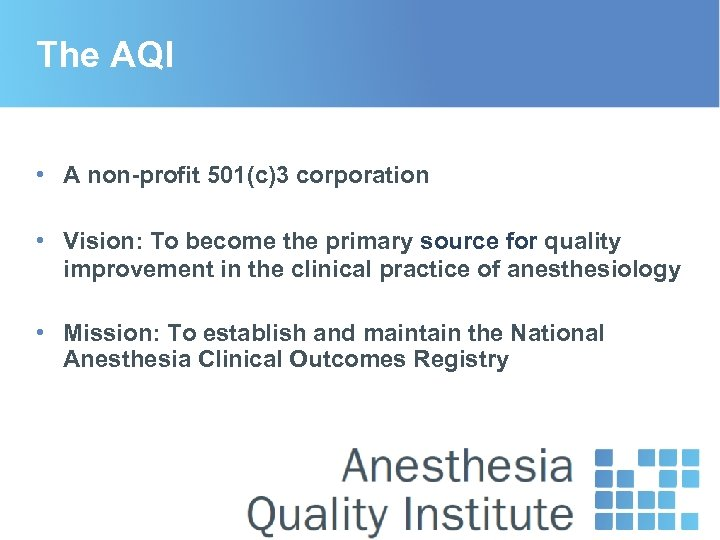 The AQI • A non-profit 501(c)3 corporation • Vision: To become the primary source