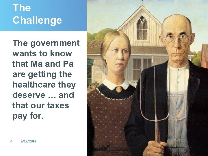 The Challenge The government wants to know that Ma and Pa are getting the
