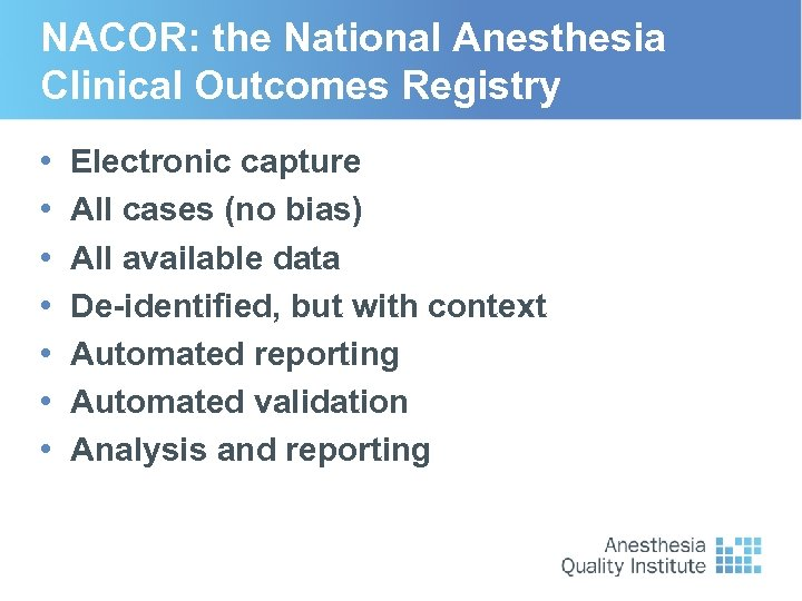 NACOR: the National Anesthesia Clinical Outcomes Registry • • Electronic capture All cases (no