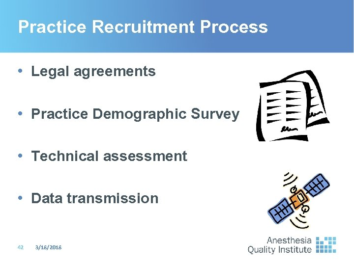 Practice Recruitment Process • Legal agreements • Practice Demographic Survey • Technical assessment •