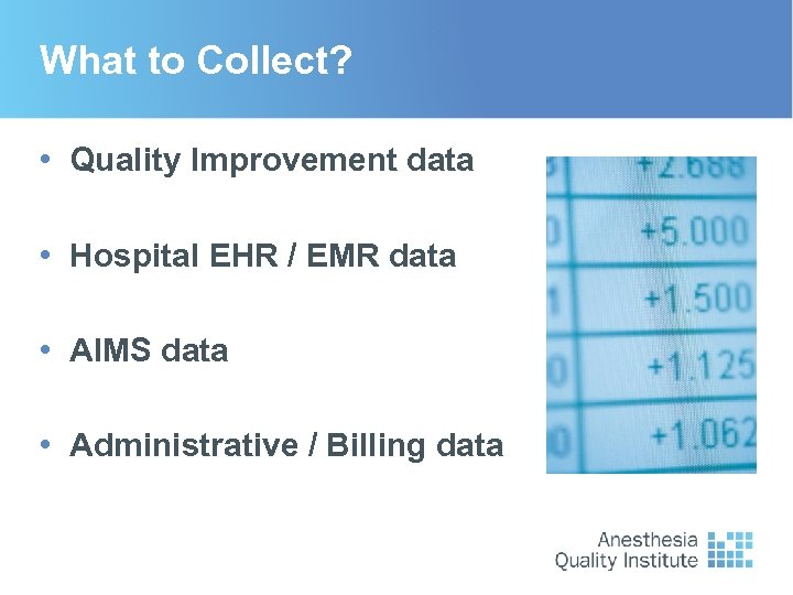 What to Collect? • Quality Improvement data • Hospital EHR / EMR data •