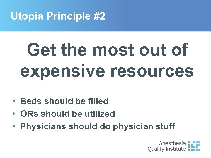 Utopia Principle #2 Get the most out of expensive resources • Beds should be