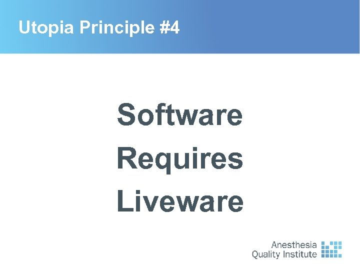 Utopia Principle #4 Software Requires Liveware