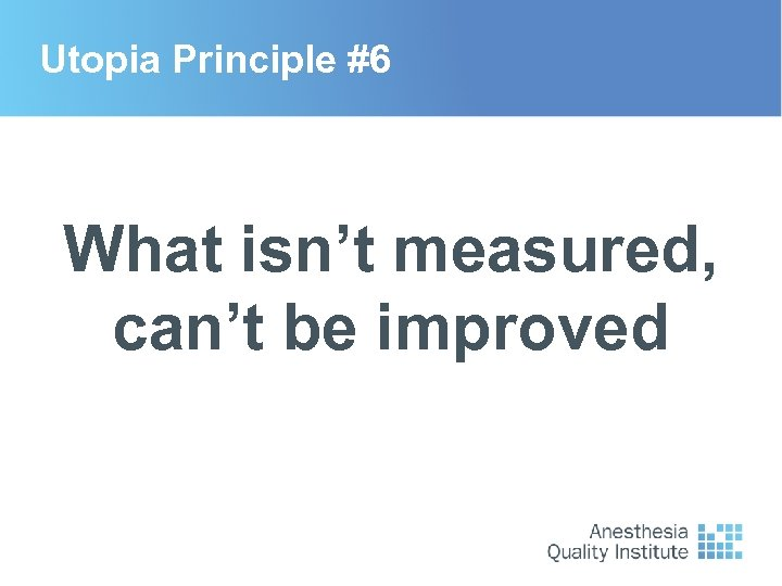 Utopia Principle #6 What isn't measured, can't be improved