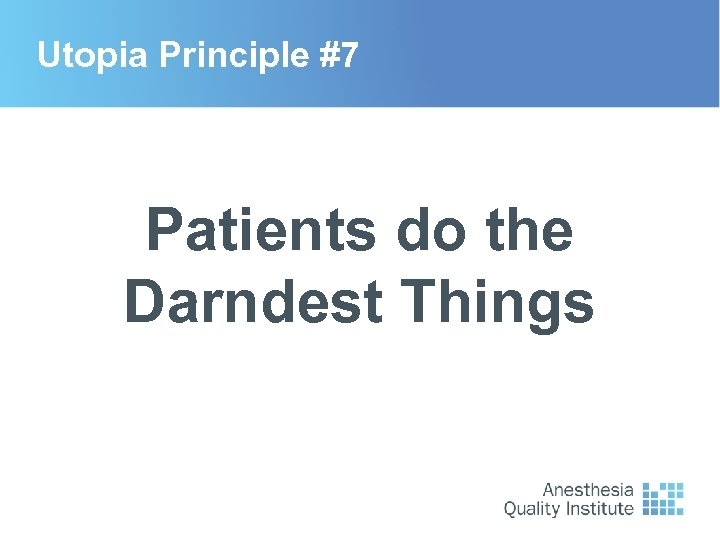 Utopia Principle #7 Patients do the Darndest Things
