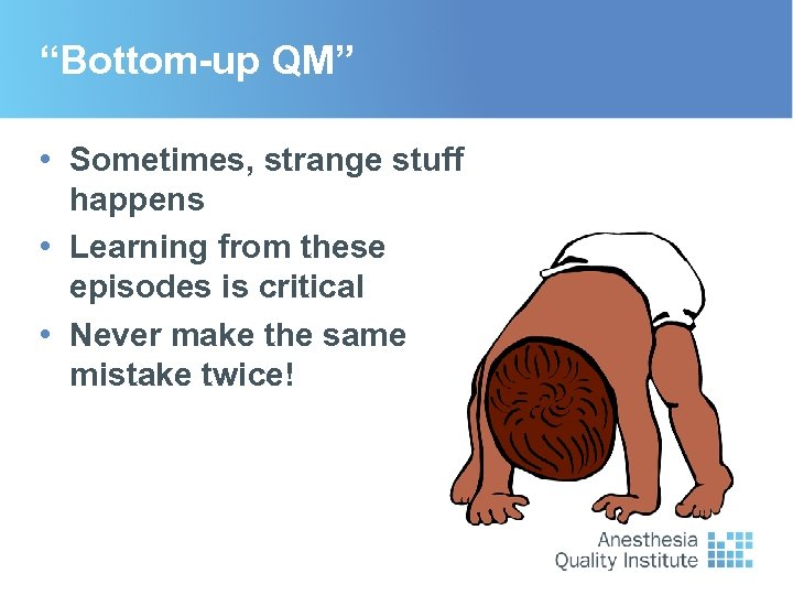 """Bottom-up QM"" • Sometimes, strange stuff happens • Learning from these episodes is critical"