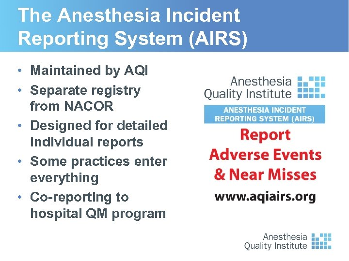 The Anesthesia Incident Reporting System (AIRS) • Maintained by AQI • Separate registry from