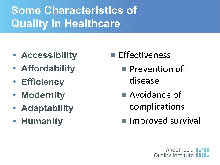 Some Characteristics of Quality in Healthcare • • • Accessibility Affordability Efficiency Modernity Adaptability
