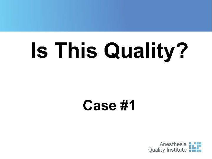 Case #1 Is This Quality? Case #1