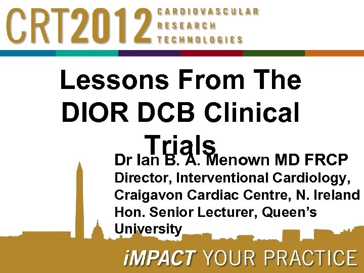 Lessons From The DIOR DCB Clinical Trials Dr Ian B. A. Menown MD FRCP