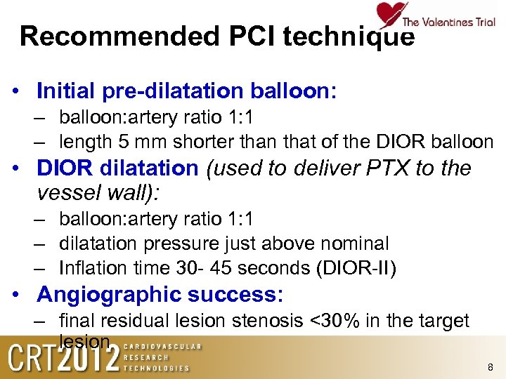 Recommended PCI technique • Initial pre-dilatation balloon: – balloon: artery ratio 1: 1 –