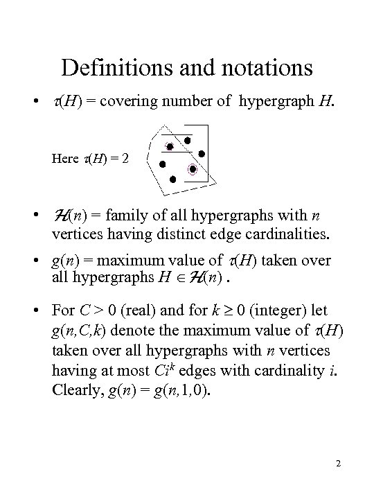 Definitions and notations • (H) = covering number of hypergraph H. Here (H) =