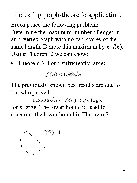 Interesting graph-theoretic application: Erdös posed the following problem: Determine the maximum number of edges
