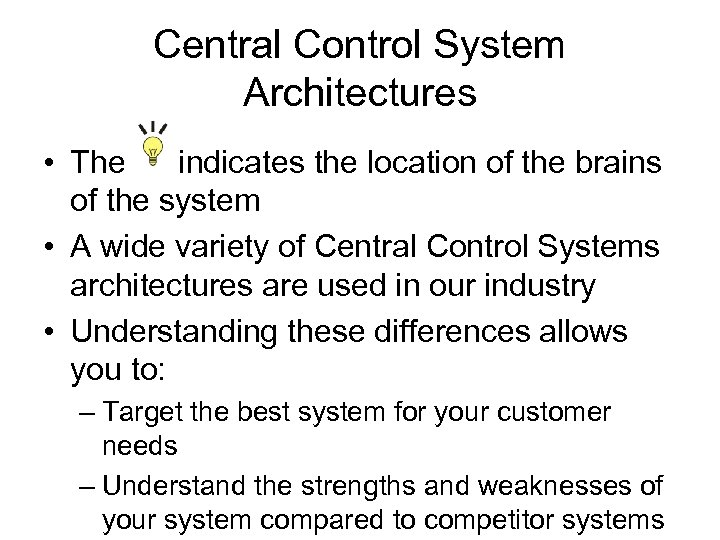 Central Control System Architectures • The indicates the location of the brains of the