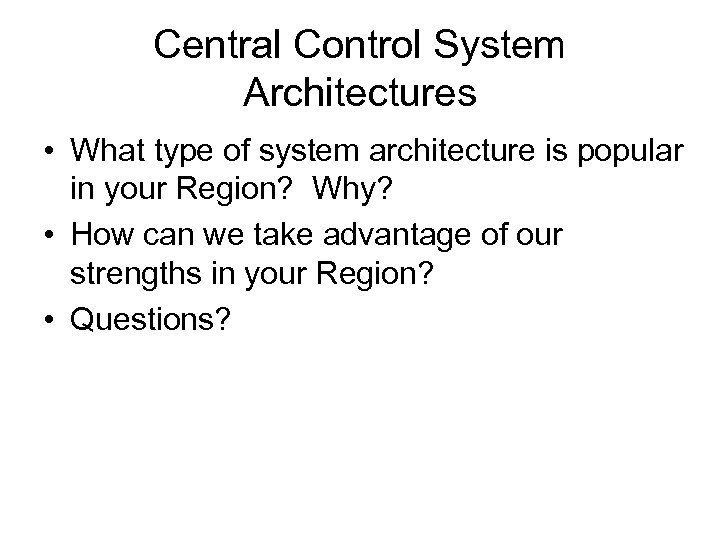Central Control System Architectures • What type of system architecture is popular in your