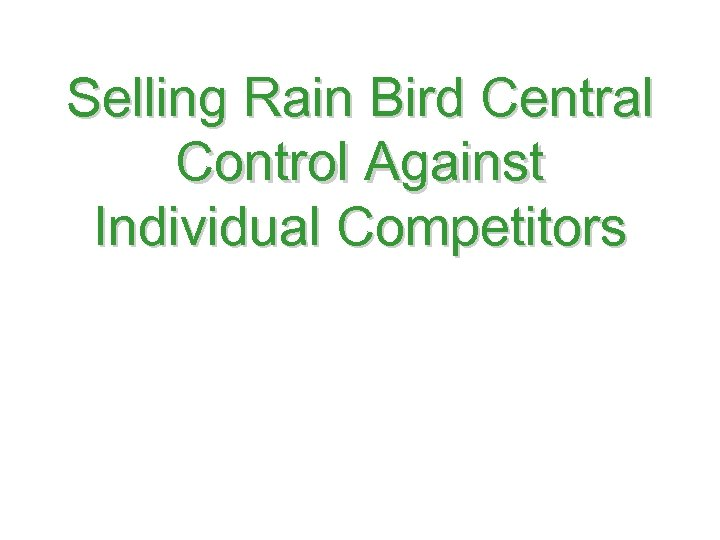 Selling Rain Bird Central Control Against Individual Competitors