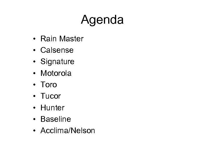 Agenda • • • Rain Master Calsense Signature Motorola Toro Tucor Hunter Baseline Acclima/Nelson