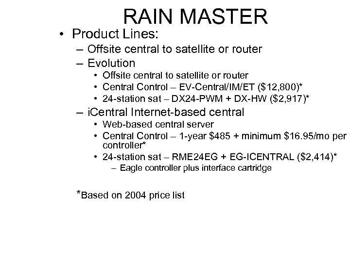 RAIN MASTER • Product Lines: – Offsite central to satellite or router – Evolution