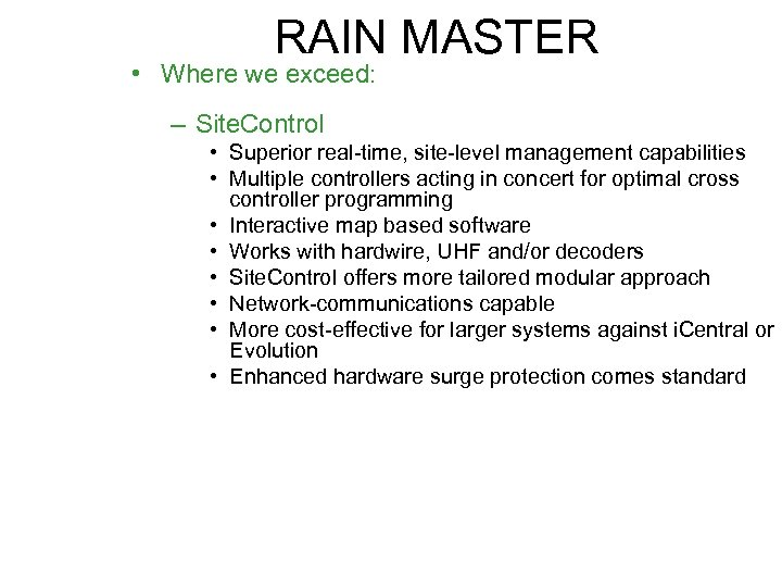 RAIN MASTER • Where we exceed: – Site. Control • Superior real-time, site-level management
