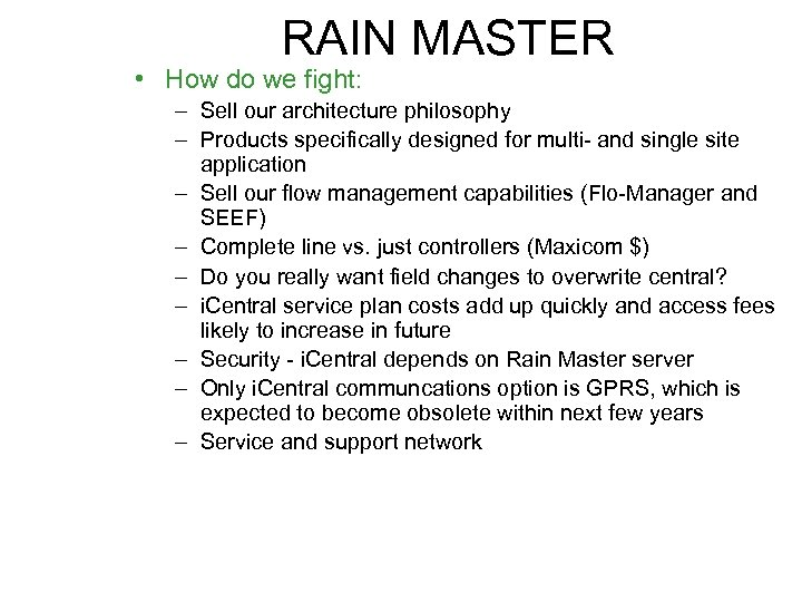 RAIN MASTER • How do we fight: – Sell our architecture philosophy – Products