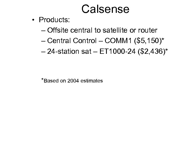 Calsense • Products: – Offsite central to satellite or router – Central Control –