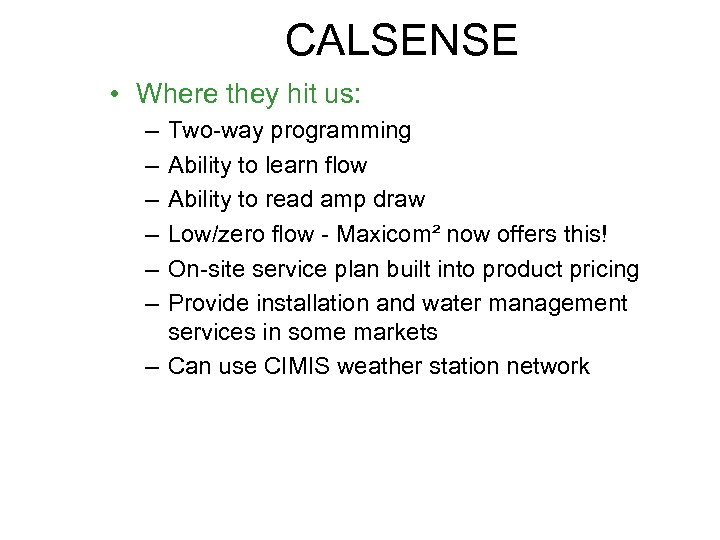CALSENSE • Where they hit us: – – – Two-way programming Ability to learn