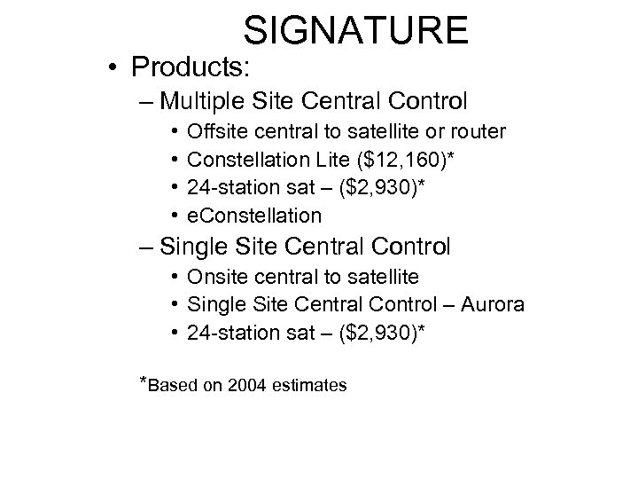 SIGNATURE • Products: – Multiple Site Central Control • • Offsite central to satellite