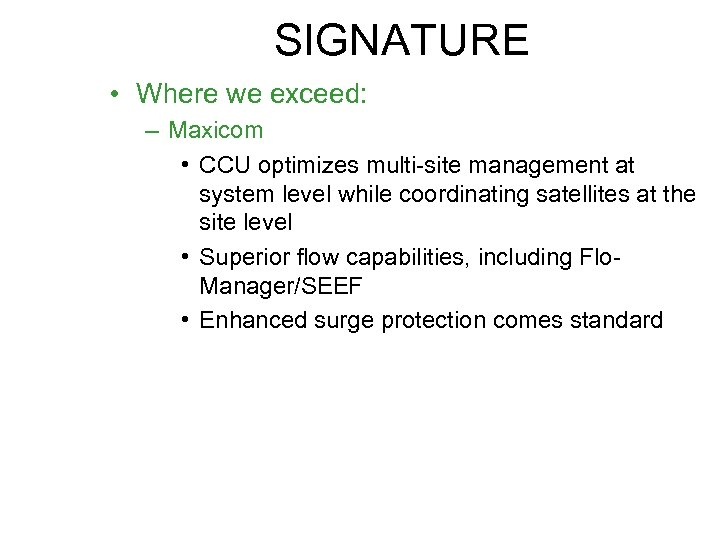 SIGNATURE • Where we exceed: – Maxicom • CCU optimizes multi-site management at system