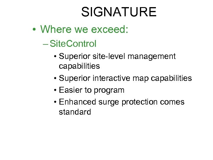 SIGNATURE • Where we exceed: – Site. Control • Superior site-level management capabilities •
