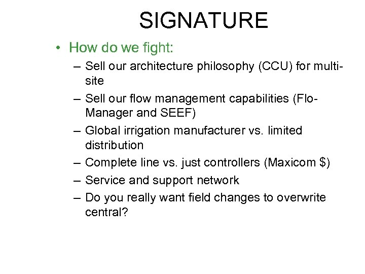 SIGNATURE • How do we fight: – Sell our architecture philosophy (CCU) for multisite