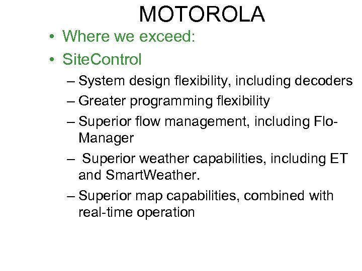 MOTOROLA • Where we exceed: • Site. Control – System design flexibility, including decoders