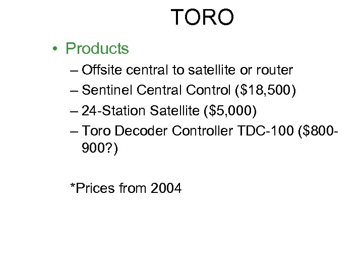 TORO • Products – Offsite central to satellite or router – Sentinel Central Control