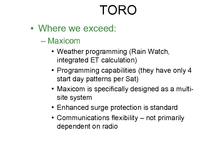 TORO • Where we exceed: – Maxicom • Weather programming (Rain Watch, integrated ET