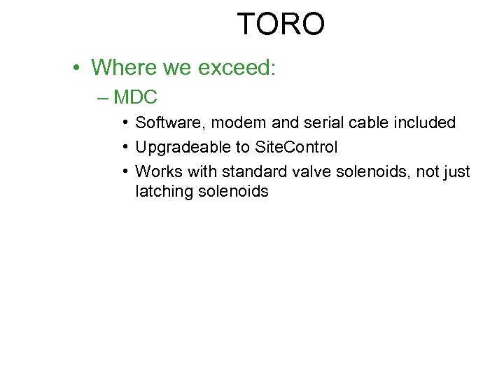 TORO • Where we exceed: – MDC • Software, modem and serial cable included
