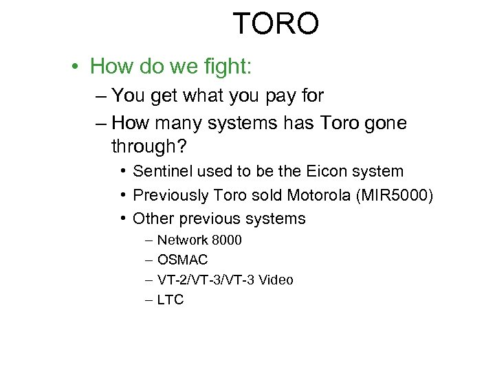 TORO • How do we fight: – You get what you pay for –