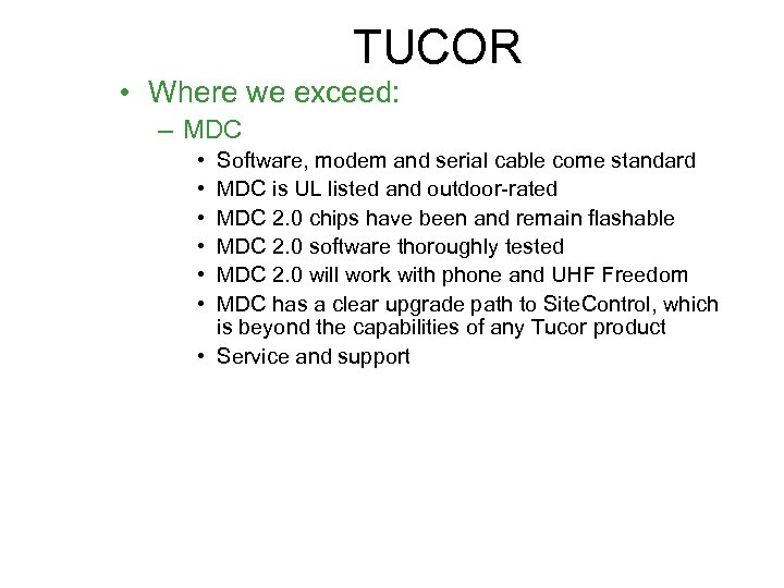 TUCOR • Where we exceed: – MDC • • • Software, modem and serial
