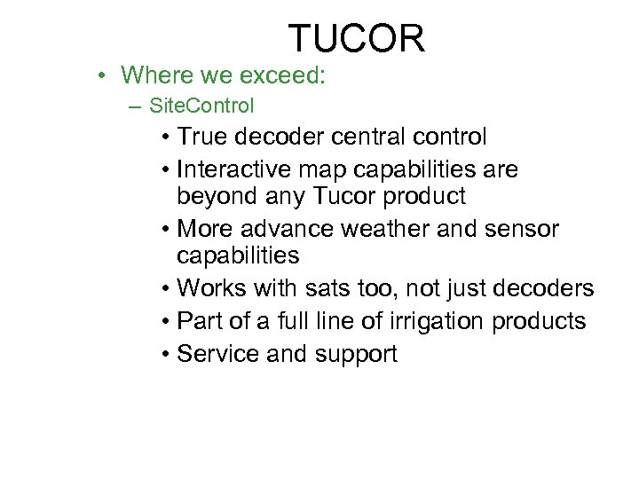 TUCOR • Where we exceed: – Site. Control • True decoder central control •