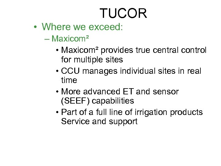 TUCOR • Where we exceed: – Maxicom² • Maxicom² provides true central control for