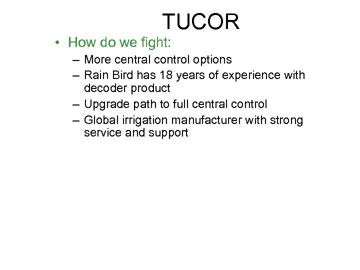 TUCOR • How do we fight: – More central control options – Rain Bird