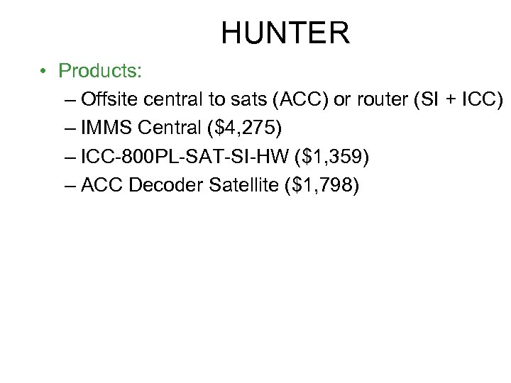 HUNTER • Products: – Offsite central to sats (ACC) or router (SI + ICC)