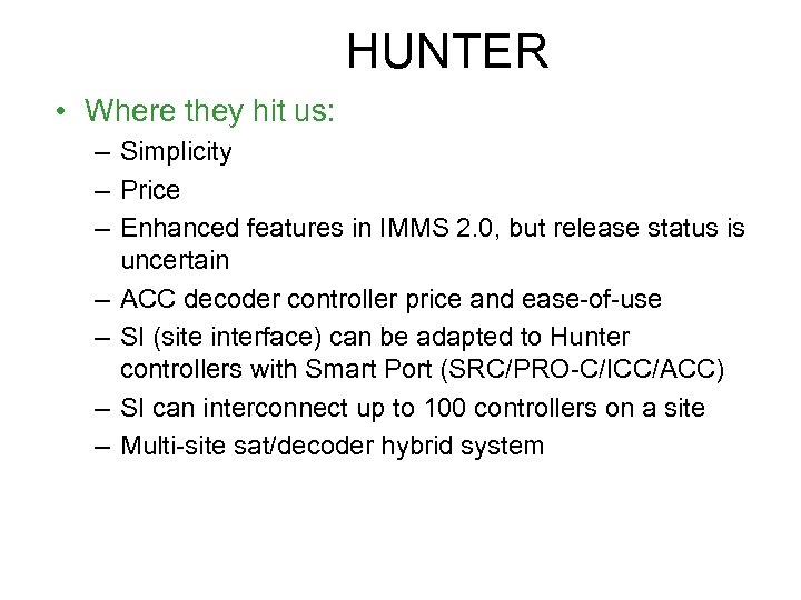 HUNTER • Where they hit us: – Simplicity – Price – Enhanced features in