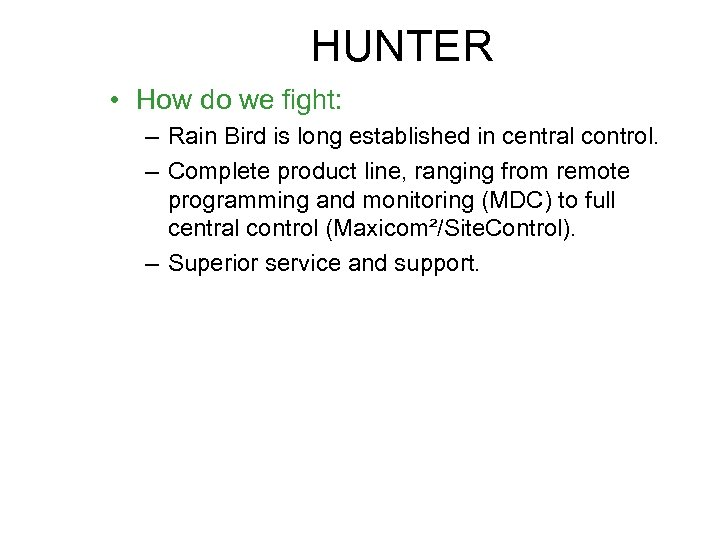 HUNTER • How do we fight: – Rain Bird is long established in central