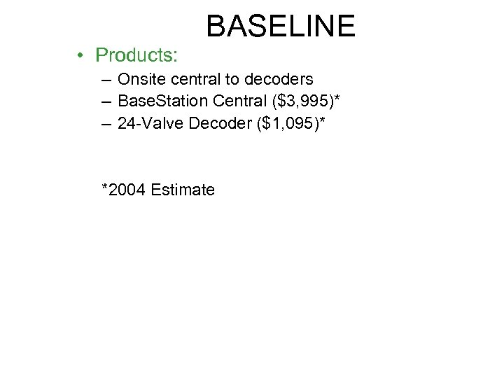 BASELINE • Products: – Onsite central to decoders – Base. Station Central ($3, 995)*