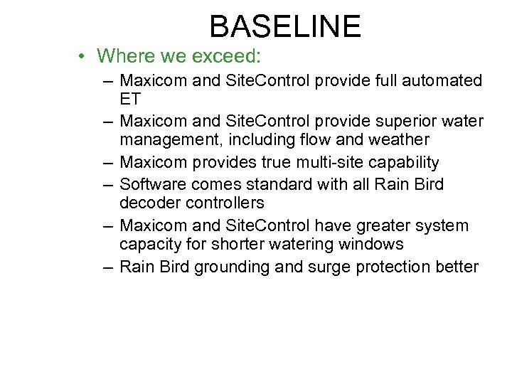 BASELINE • Where we exceed: – Maxicom and Site. Control provide full automated ET