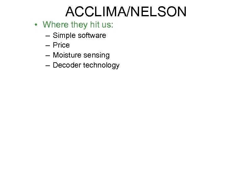 ACCLIMA/NELSON • Where they hit us: – – Simple software Price Moisture sensing Decoder
