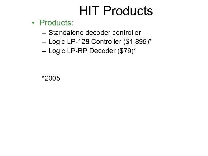 HIT Products • Products: – Standalone decoder controller – Logic LP-128 Controller ($1, 895)*